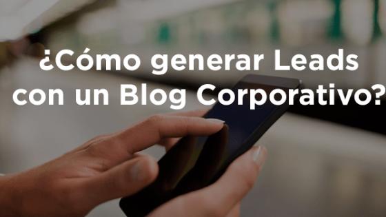 Foto sobre Generación de Leads con un Blog Empresarial y Corporativo