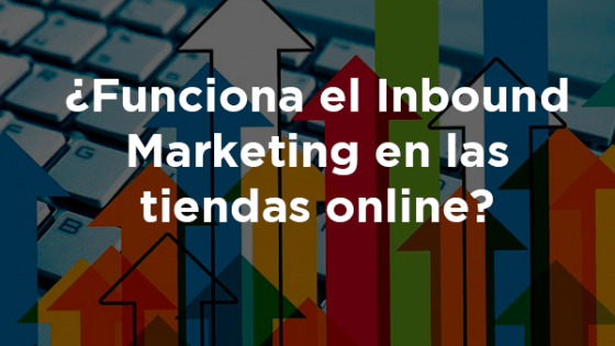 Inbound marketing en las tiendas online