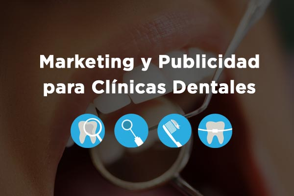 El Marketing Dental y la Publicidad para Clínicas Dentales
