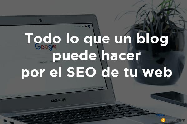 Lo que un blog puede hacer por el SEO de tu web