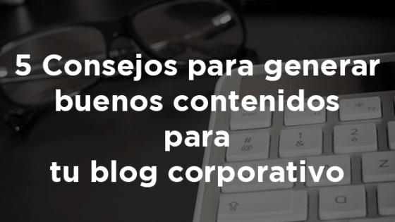 Buenos contenidos para tu blog corporativo