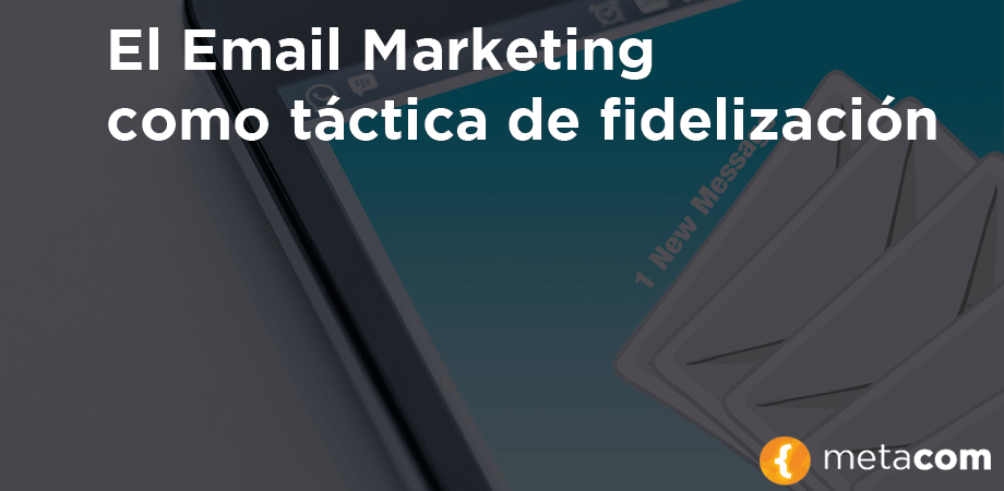 El email marketing como fidelización de clientes