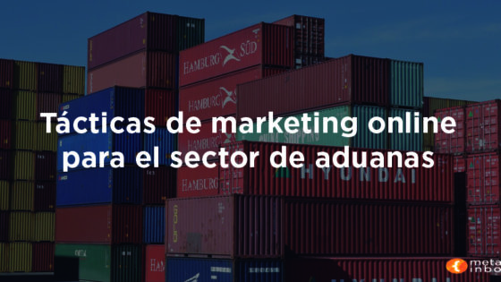 Tácticas de marketing digital en el sector aduanas