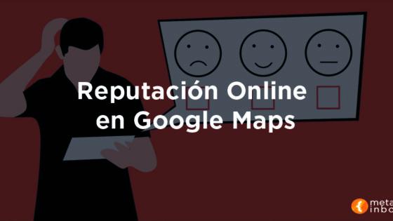 Reputación Online en Google Maps